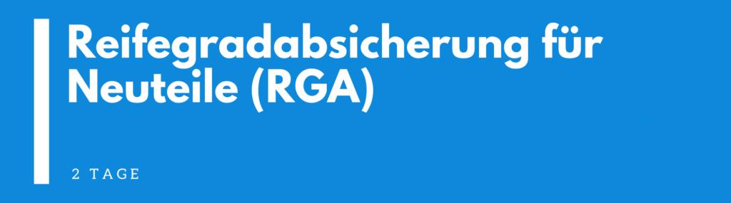 Reifegradabsicherung für Neuteile (RGA) Seminar I RGA Schulung